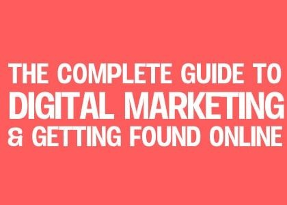 Complete Guide to Digital Marketing and Getting Found Online